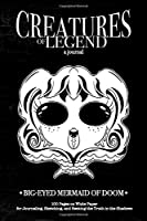 Creatures of Legend Journal - Big-Eyed Mermaid of Doom: 100 Pages on White Paper for Journaling, Sketching, and Seeking the Truth in the Shadows (Creatures of Legend Journals)