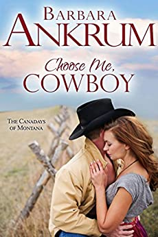 Choose Me, Cowboy (The Canadays of Montana Book 2) by [Ankrum, Barbara]