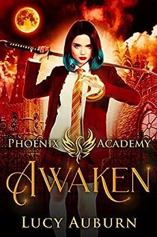 Phoenix Academy: Awaken (Phoenix Academy Beginnings Book 1) by [Auburn, Lucy]