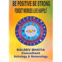 BE POSITIVE BE STRONG: FORGET WORRIES LIVE HAPPILY