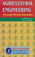 AGRICULTURAL ENGINEERING (THROUGH WORKED EXAMPLES) [Paperback] LAL