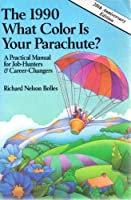 What Color Is Your Parachute? 1990: A Practical Manual for Job Hunters and Career Changers