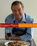Jacques Pepin Fast Food My Way