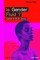 Is Gender Fluid?: A Primer for the 21st Century (The Big Idea)