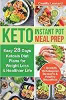 KETO INSTANT POT MEAL PREP: Easy 28 Days Ketosis Diet Plans for Weight Loss and Healthier Life + BONUS: 15 Ketogenic Desserts & Healthy Smoothies