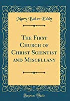 The First Church of Christ Scientist and Miscellany (Classic Reprint)