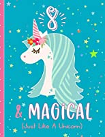 8 & Magical (Just Like A Unicorn): Unicorn Draw and Write Journal For 8 Year Olds, Blank Lined Pages Decorated With Unicorns & More. Drawing Pages with Affirmations.