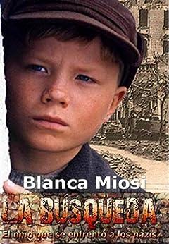 La Búsqueda, el niño que se enfrentó a los nazis (Spanish Edition) by [Miosi, Blanca]