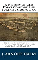 A History Of Old Point Comfort And Fortress Monroe VA.: From 1608 To January 1st 1881 With Sketches Of Hampton Normal School National Soldier's Home And The Hygeia Hotel. [並行輸入品]