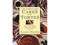 100 Fabulous Cakes and Tortes: Exotic and Delightful Recipes, Icings, Toppings and Decorations