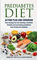 Prediabetes Diet: 2 Books in 1 Action Plan and Cookbook. Your strategy for kick-starting a healthier lifestyle and preventing prediabetes from turning into diabetes.