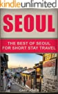 Seoul Travel Guide: The Best Of Seoul(Seoul - South Korea) (Short Stay Travel - City Guides Book 15) (English Edition)