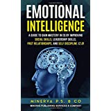 Emotional Intelligence: A Guide to Gain Mastery in EQ by Improving Social Skills, Leadership Skills, Past Relationships, and Self Discipline (2.0)