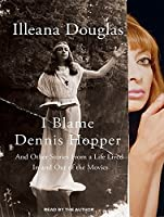 I Blame Dennis Hopper: And Other Stories from a Life Lived In and Out of the Movies [並行輸入品]