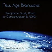 New Age Brainwave: Headphone Study Music for Concentration & ADHD by Dr. Jane Ma'ati Smith C.Hyp. Msc.D.