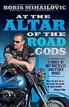 At the Altar of the Road Gods: Stories of motorcycles and other drugs by [Mihailovic, Boris]