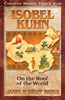Isobel Kuhn: On the Roof of the World (Christian Heroes: Then and Now)