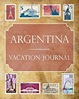 Argentina Vacation Journal: Blank Lined Argentina Travel Journal/Notebook/Diary Gift Idea for People Who Love to Travel