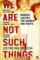 We Are Not Such Things: Murder. Justice. the Search for Truth.