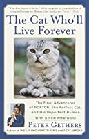 The Cat Who'll Live Forever: The Final Adventures of Norton, the Perfect Cat, and His Imperfect Human (Norton the Cat)