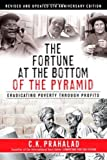 The Fortune at the Bottom of the Pyramid: Eradicating Poverty Through Profits by Prahalad C.K. (2009) Hardcover