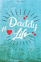 Daddy Life: Best Gift Ideas Life Quotes Blank Line Notebook and Diary to Write. Best Gift for Everyone, Pages of Lined & Blank Paper