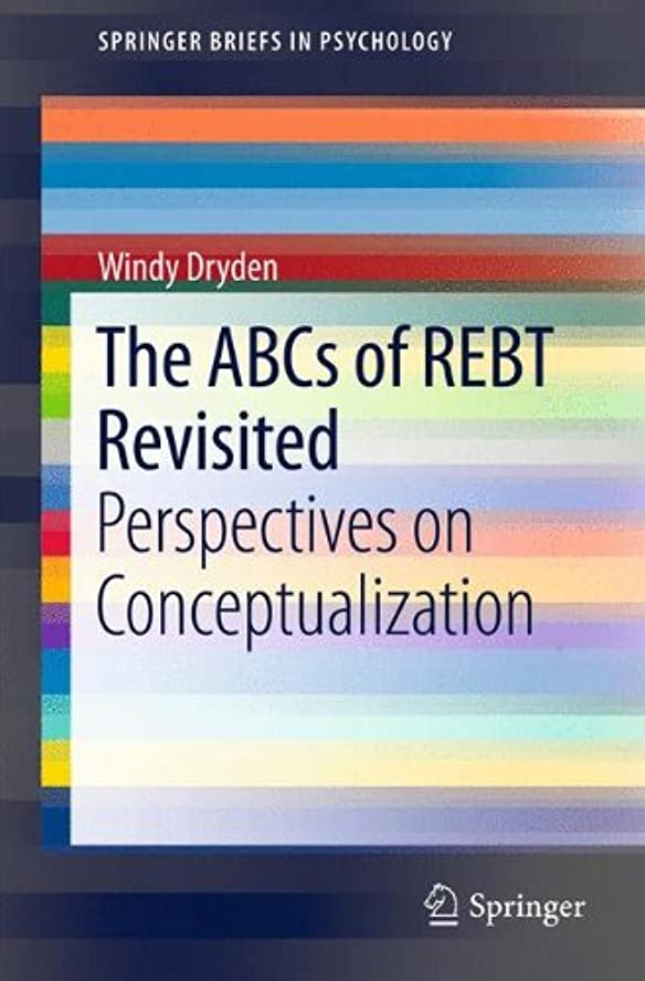 川おそらく自分の力ですべてをするThe ABCs of REBT Revisited: Perspectives on Conceptualization (SpringerBriefs in Psychology)