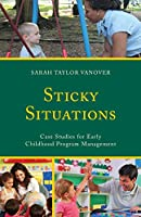 Sticky Situations: Case Studies for Early Childhood Program Management
