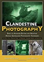 Clandestine Photography: Basic to Advanced Daytime and Nighttime Manual Surveillance Photography Techniques: For Military Special Operations Forces, Law Enforcement, Intellige