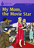 My Mom, the Movie Star (Foundations Reading Library, Level 7)