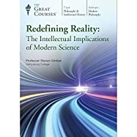Redefining Reality: The Intellectual Implications of Modern Science (Great Courses) (Teaching Co.) DVD Course No. 4140