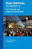Film Festival Yearbook 2: Film Festivals and Imagined Communities (REF: APLG-FFYB10) by Dina Iordanova Ruby Cheung(2010-02-01)