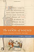 The Sense of Sound: Musical Meaning in France, 1260-1330 (The New Cultural History of Music)