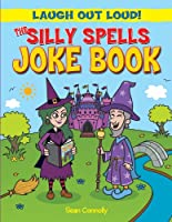 The Silly Spells Joke Book (Laugh Out Loud)