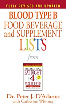 Blood Type B Food, Beverage and Supplement Lists (Eat Right 4 Your Type) by [D'Adamo, Dr. Peter J.]