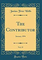 The Contributor, Vol. 15: January, 1894 (Classic Reprint)