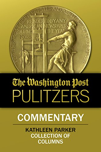 Download The Washington Post Pulitzers: Kathleen Parker, Commentary (English Edition) B00N0YNC6M