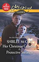 Her Christmas Guardian & Protective Instincts (Love Inspired Classics)