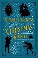 Charles Dickens' Christmas Stories: A Classic Collection for Yuletide