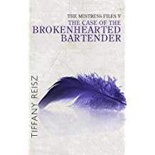 The Mistress Files: The Case Of The Brokenhearted Bartender