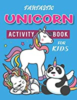 FANTASTIC UNICORN ACTIVITY BOOK FOR KIDS: Cute Beautiful Unicorn Activity Book For Kids | A Fun Kid Workbook Game For Learning, Coloring, Dot To Dot, Mazes, and More! Birthday gifts for kids girls who loves unicorn