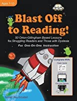 Blast Off to Reading: 50 Orton-Gillingham Based Lessons for Struggling Readers and Those With Dyslexia : For One-On-One Instruction : Ages 7-13 (Blast Off to Reading!)