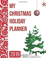 My Christmas Holiday Planner 2019: Seasonal Party Organizer for November and December (Daily, Weekly and Monthly) Reference Calendars.
