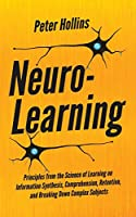 Neuro-Learning: Principles from the Science of Learning on Information Synthesis, Comprehension, Retention, and Breaking Down Complex Subjects