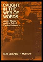 Caught in the Web of Words: James A.H. Murray and the Oxford English Dictionary (Oxford Paperbacks)