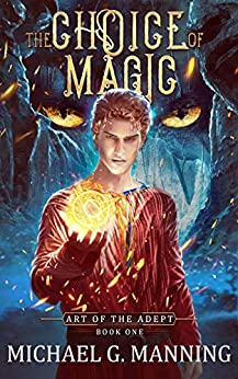 The Choice of Magic (Art of the Adept Book 1) by [Manning, Michael G.]