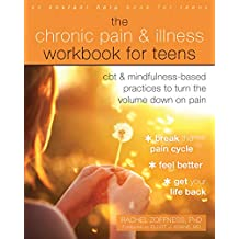 The Chronic Pain and Illness Workbook for Teens: CBT and Mindfulness-Based Practices to Turn the Volume Down on Pain