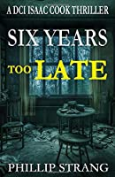 Six Years Too Late (DCI Cook Thriller Series)