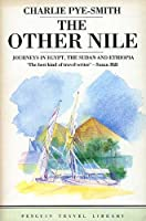 The Other Nile: Journeys in Egypt, The Sudan and Ethiopia (Penguin Travel Library)