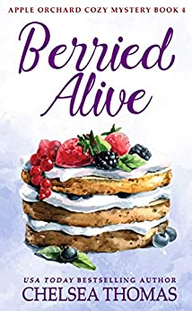Berried Alive (Apple Orchard Cozy Mystery Book 4) by [Thomas, Chelsea]